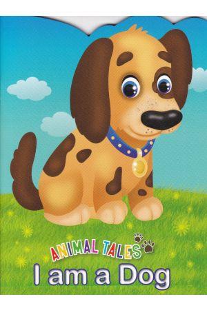 Animal Tales I am a Dog