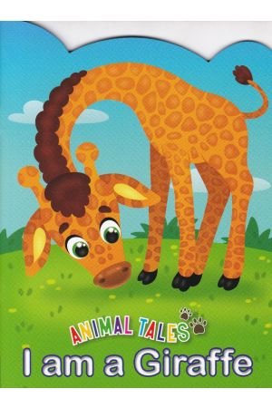 Animal Tales I am a Giraffe
