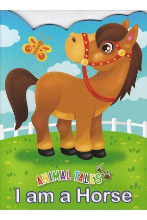 Animal Tales I am a Horse