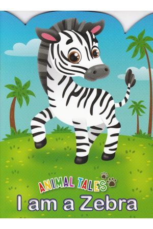 Animal Tales I am a Zebra