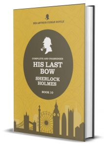 His Last Bow - Sherlock Holmes - Book 10
