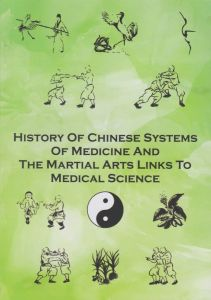 History of Chinese systems of medicine and the Martial arts