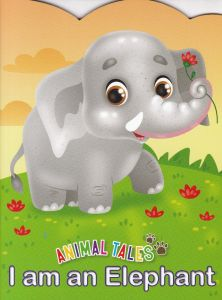 Animal Tales I am a Elephant