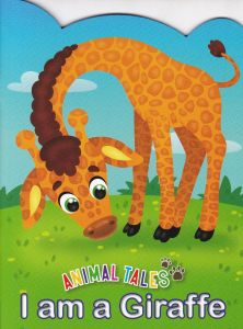 Animal Tales I am a Giraffe