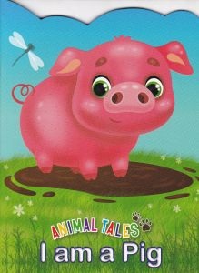 Animal Tales I am a Pig