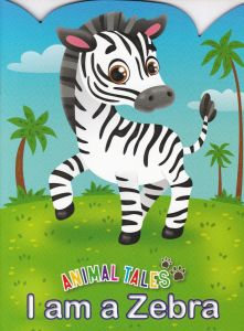 Animal Tales I am a Zebra