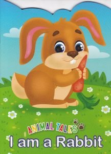 Animal Tales I am a Rabbit